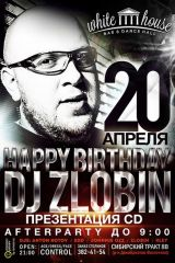 HAPPY BIRTHDAY DJ ZLOBIN @ WHITE HOUSE